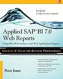 Applied SAP BI 7.0 Web Reports: Using BEx Web Analyzer and Web Application Designer (0071640266) by Jones, Peter