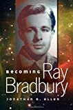 img - for Becoming Ray Bradbury by Jonathan R. Eller (2011-08-04) book / textbook / text book