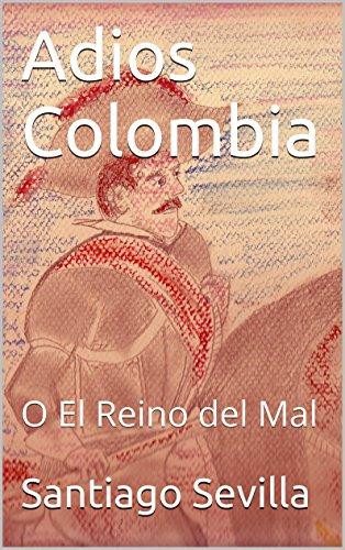 Adios Colombia: O El Reino del Mal (Spanish Edition)