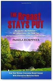 The Breast Stays Put: No Chemo-No Radiation-No Lumpectomy-No Thank You