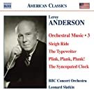 Anderson, L.: Orchestral Music, Vol. 3 - Sleigh Ride / The Typewriter / Plink, Plank, Plunk! / The Syncopated Clock