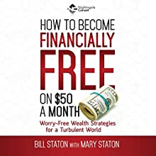 How to Become Financially Free: Worry-Free Wealth Secrets for a Turbulent World  by Bill Staton, Mary Staton Narrated by Bill Staton, Mary Staton