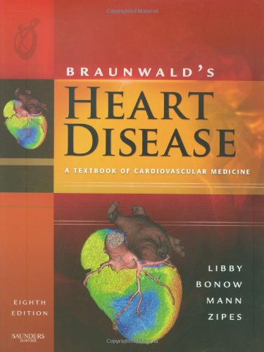 Braunwald'S Heart Disease: A Textbook Of Cardiovascular Medicine, Single Volume, 8E (Heart Disease (Braunwald) (Single Vol))