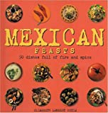 img - for Mexican Feasts: 50 Dishes Full of Fire and Spice by Ortiz, Elizabeth Lambert, Odulate, Thomas, Baxter, Steve (2000) Hardcover book / textbook / text book