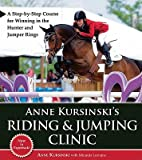 img - for Anne Kursinski's Riding & Jumping Clinic: A Step-By-Step Course for Winning in the Hunter and Jumper Rings   [ANNE KURSINSKIS RIDING & JUMPI] [Paperback] book / textbook / text book