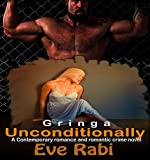 GRINGA: Unconditionally (A Contemporary romance and romantic crime novel -final installment books 3 and 4)