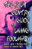 img - for The Scum Gentry Guide to Living Foolishly: Essays, Arts & Fiction from the brink of Jesuits Hell book / textbook / text book