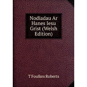 Nodiadau Ar Hanes Iesu Grist (Welsh Edition) T Foulkes Roberts