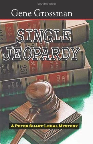 single-jeopardy-a-peter-sharp-legal-mystery-1-peter-sharp-legal-mysteries-by-gene-grossman-2008-03-2
