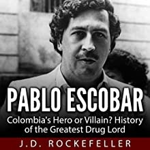 Pablo Escobar: Colombia's Hero or Villain?: History of the Greatest Drug Lord (       UNABRIDGED) by J. D. Rockefeller Narrated by Jeffrey A. Hering