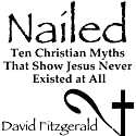 Nailed: Ten Christian Myths That Show Jesus Never Existed at All Hörbuch von David Fitzgerald Gesprochen von: David Fitzgerald