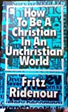 How to Be a Christian Without Being Religious (0830701273) by Ridenour, Fritz