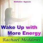 Wake Up with More Energy: Be Productive with Meditation and Hypnosis | Rachael Meddows