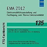 EMA 2012: Elektromobilitätsausstellung und Fachtagung zum Thema Elektromobilität Vorträge der ETG-Fachtagung vom 21. bis 22. September 2012 in Nürnberg