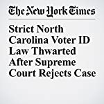 Strict North Carolina Voter ID Law Thwarted After Supreme Court Rejects Case | Adam Liptak