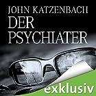 Der Psychiater (       ungekürzt) von John Katzenbach Gesprochen von: Uve Teschner