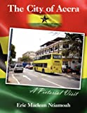The City of Accra - A Pictorial Visit (Eric Maclean Ntiamoah)