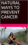 NATURAL WAYS TO PREVENT CANCER