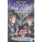 L'Ordre des ornyx, tome 2: Les originesby Patrick Loranger