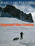 Ranulph Fiennes Beyond the Limits: The Lessons Learned from a Lifetime's Adventures