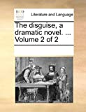 The disguise, a dramatic novel. ...  Volume 2 of 2