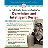The Politically Incorrect Guide to Darwinism and Intelligent Design ~ Jonathan Wells PhD