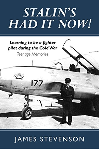 James Stevenson - Stalin's Had It Now: Learning to be a fighter pilot during the Cold War. Teenage Memories (English Edition)