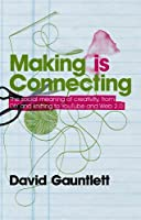 Making is Connecting: The Social Meaning of Creativity, from DIY and Knitting to YouTube and Web 2.0