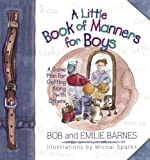 A Little Book of Manners for Boys: A Game Plan for Getting Along with Others (0736901280) by Barnes, Bob