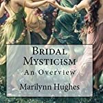 Bridal Mysticism: An Overview | Marilynn Hughes