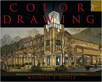 Color Drawing: Design Drawing Skills and Techniques for Architects, Landscape Architects, and Interior Designers written by Michael E. Doyle