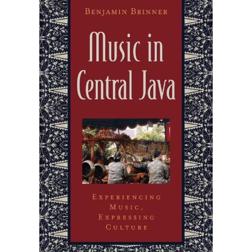 Music in Central Java: Experiencing Music, Expressing Culture Includes CD (Global Music) Benjamin Elon Brinner