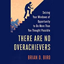 There Are No Overachievers: Seizing Your Windows of Opportunity to Do More Than You Thought Possible | Livre audio Auteur(s) : Brian D. Biro Narrateur(s) : Brian D. Biro