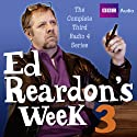 Ed Reardon's Week: The Complete Third Series Radio/TV Program by Christopher Douglas, Andrew Nickolds Narrated by Christopher Douglas, John Fortune, Stephanie Cole