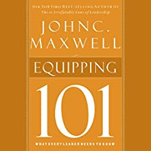 Equipping 101: What Every Leader Needs to Know (       UNABRIDGED) by John C. Maxwell Narrated by Sean Runnette