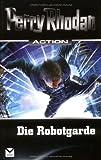 Die Robotgarde: Perry Rhodan Action