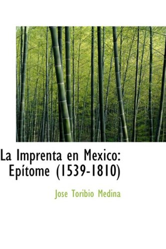 La Imprenta en Mexico: Epsitome (1539-1810)