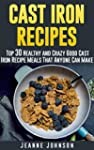 Cast Iron Recipes: Top 30 Healthy and...