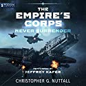 Never Surrender: The Empire's Corps, Book 10 Audiobook by Christopher G. Nuttall Narrated by Jeffrey Kafer