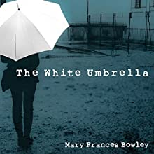The White Umbrella: Walking with Survivors of Sex Trafficking Audiobook by Mary Frances Bowley Narrated by Tavia Gilbert, Karen White