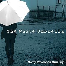 The White Umbrella: Walking with Survivors of Sex Trafficking | Livre audio Auteur(s) : Mary Frances Bowley Narrateur(s) : Tavia Gilbert, Karen White
