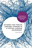 Dr Miranda Hamilton Autonomy and Foreign Language Learning in a Virtual Learning Environment (Advances in Digital Language Learning and Teaching)