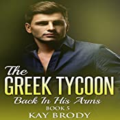 Back in His Arms: The Greek Tycoon - A Billionaire New Adult Romance Book 5 | Kay Brody