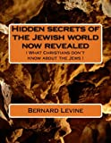 Hidden secrets of the Jewish world now revealed: ( What Christians don't know about the Jews ) (Volume 1)