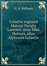 """Loisette"" Exposed (Marcus Dwight Larrowe Alias Silas Holmes Alias Alphonse Loisette): Together With Loisette's Complete System of Physiological Memory, ... a Bibliography of Mnemonics, 1325-1888,"