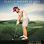 Play It Where It Lies!: How to Win at the Game of Life with the Rules of Golf | Don E. Peavy Sr.