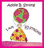 img - for Addie B. Strong: I Am So Strong book / textbook / text book