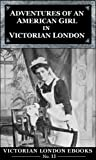 Adventures of an American Girl in Victorian London (Victorian London Ebooks Book 11)