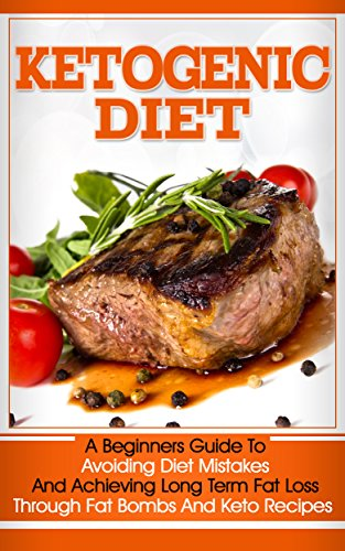Ketogenic Diet: A Beginners Guide To Avoiding Diet Mistakes And Achieving Long Term Fat Loss Through Fat Bombs And Keto Recipes by Lucas Owens