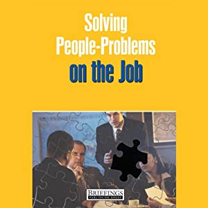 Solving People Problems on the Job | [Briefings Media Group]